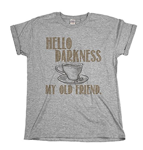 Hello Darkness My Old Friend Coffee Funny Mens & Ladies Unisex Fit T-Shirt