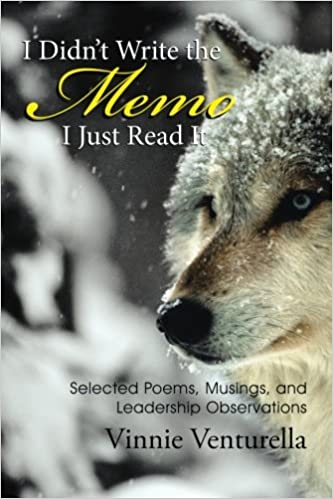 I Didn't Write the Memo I Just Read It: Selected Poems, Musings, and Leadership Observations