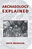 Archaeology Explained, Branigan, Keith, 0715620118