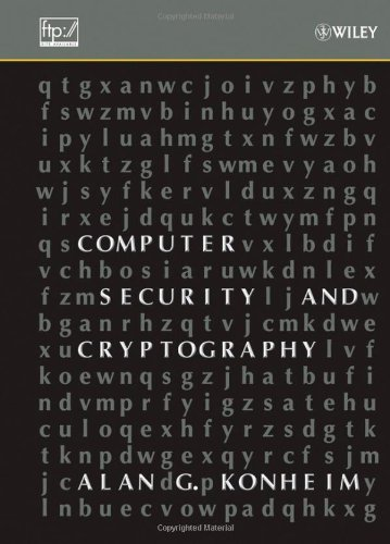 Computer Security and Cryptography by Alan G. Konheim, Publisher : Wiley-Interscience