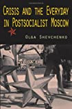 Crisis and the Everyday in Postsocialist Moscow, Shevchenko, Olga, 0253352487