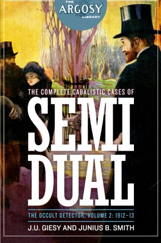 The Complete Cabalistic Cases of Semi Dual, the Occult Detector, Volume 2: 1912- (The Argosy Library)