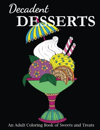 Decadent Desserts: An Adult Coloring Book of Sweets and Treats (Food Coloring Books)