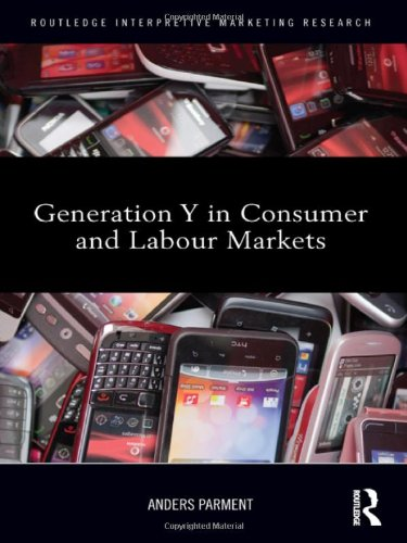 Generation Y in Consumer and Labour Markets (Routledge Interpretive Marketing Research)
