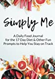 Simply Me: A Daily Food Journal for the 17 Day Diet & Other Fun Prompts to Help You Stay On Track