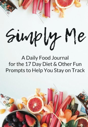 - Simply Me: A Daily Food Journal for the 17 Day Diet & Other Fun Prompts to Help You Stay On Track