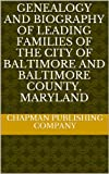Genealogy and biography of leading families of the city of Baltimore and Baltimore County, Maryland