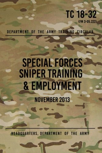 Army Special Forces Sniper - TC 18-32 Special Forces Sniper Training & Employment: November, 2013