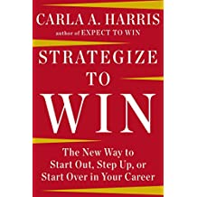 Strategize to Win: The New Way to Start Out, Step Up, or Start Over in Your Career by Carla A. Harris (26-Dec-2014) Hardcover