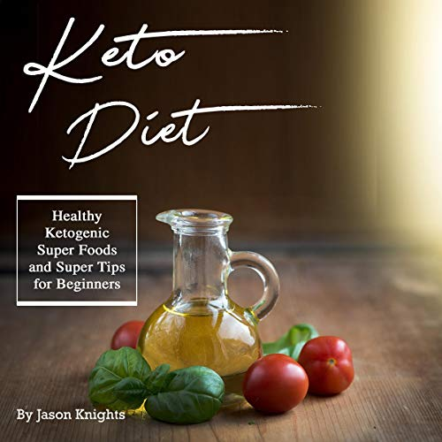 Keto Diet: Healthy Ketogenic Super Foods and Super Tips for Beginners by Jason Knights