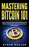img - for Mastering Bitcoin 101: How to Start Investing and Profiting from Bitcoin, Blockchain, and Cryptocurrency Technologies Today (for Beginners, Starters, and Dummies) book / textbook / text book