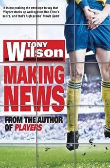 Making News by [Wilson, Tony]