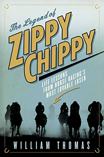 (The Legend of Zippy Chippy: Life Lessons from Horse Racing's Most Lovable Loser)