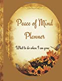img - for Peace of Mind Planner: My History, Financial Plans and Final Wishes (Guide: Important Information about my belongings and affairs) book / textbook / text book