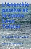 L'Anarchie passive et le comte Léon Tolstoï:  (Le Salut est en vous) (French Edition)