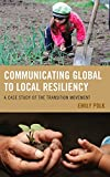 Communicating Global to Local Resiliency: A Case Study of the Transition Movement (Communication, Globalization, and Cultural Identity)