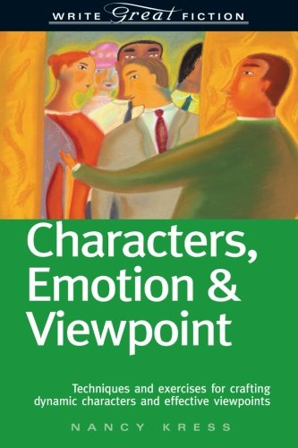 Characters, Emotion & Viewpoint: Techniques and Exercises for Crafting Dynamic Characters and Effective Viewpoints (Write Great Fiction) [Nancy Kress] (Tapa Blanda)