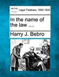 In the name of the Law ... ., Harry J. Bebro, 1240133901