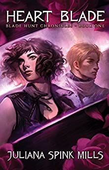 Heart Blade: Blade Hunt Chronicles Book One by [Mills, Juliana Spink]