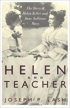 Helen And Teacher: The Story Of Helen Keller And Anne Sullivan ...
