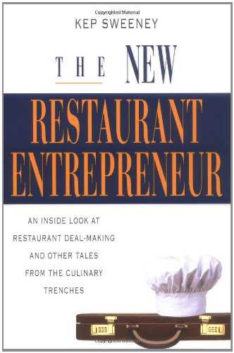 Top trend The New Restaurant Entrepreneur: Inside Look Deal-Making and Other Tales from the Culinary Trenches