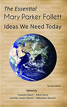 Mary Parker Follett: Ideas We Need Today by [Héon, François, Jones-Patulli, Jennifer, Damart, Sébastien, Davis, Albie]