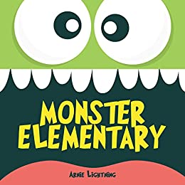 Monster Elementary: A Cute Story About Being Your Best by [Lightning, Arnie]