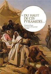 Du haut de ces pyramides... : L'expédition d'Egypte et la naissance de l'égyptologie (1798-1850)