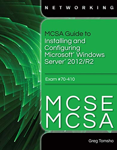 MCSA Guide to Installing and Configuring Microsoft Windows Server 2012 /R2, Exam 70-410 (Exam 410 Installing And Configuring Windows Server 2012)
