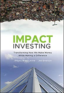 The Impact Investor: Lessons in Leadership and Strategy for