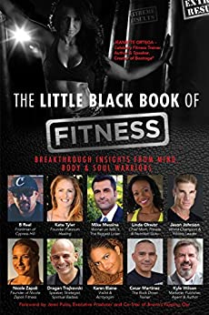 The Little Black Book of Fitness: Breakthrough Insights From Mind, Body & Soul Warriors by [Ortega, Jeanette, Wilson, Kyle]