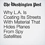 Why L.A. Is Coating Its Streets With Material That Hides Planes From Spy Satellites | Peter Holley