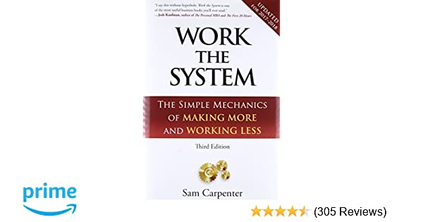 Work the system the simple mechanics of making more and working work the system the simple mechanics of making more and working less revised 3rd edition 2017 sam carpenter 9781608322534 amazon books fandeluxe Gallery
