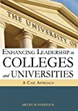 Enhancing Leadership in Colleges and Universities : A Case Approach, Sandeen, Arthur, 0398086001