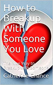How to Breakup With Someone You Love: The Nice Way to Breakup with Someone