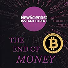 The End of Money: The Story of Bitcoin, Cryptocurrencies and the Blockchain Revolution Audiobook by New Scientist Narrated by Mark Elstob