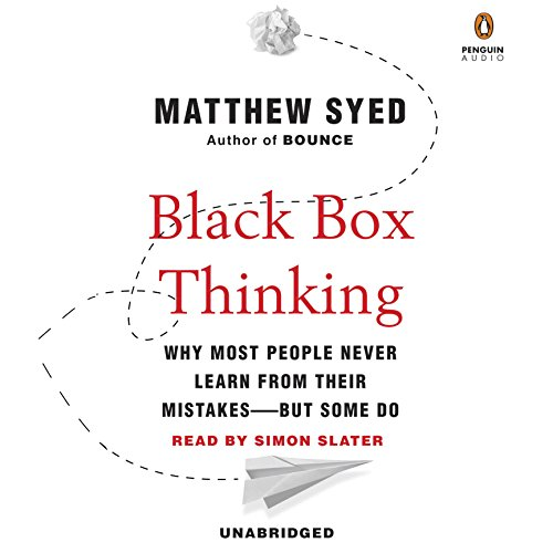 Black Box Thinking: Why Most People Never Learn from Their Mistakes - But Some Do by Penguin Audio
