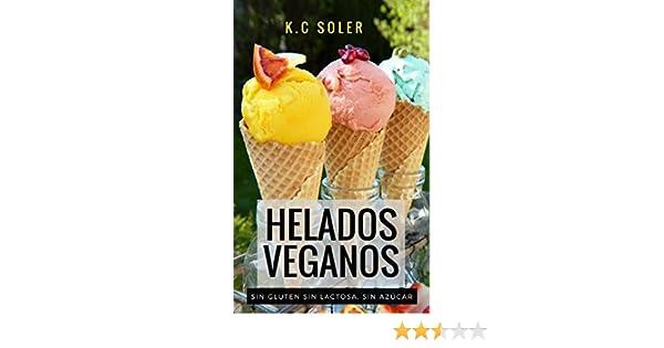 Helados Veganos (Sin Gluten, Sin Azúcar, Sin Lactosa): Recetas fáciles y económicas