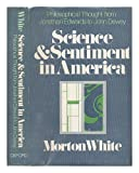 Science and Sentiment in America, Morton White, 0195015193