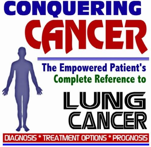 2009 Conquering Cancer - The Empowered Patient's Complete Reference to Lung Cancer - Diagnosis, Treatment Options, Prognosis (Two CD-ROM Set)