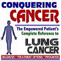 2009 Conquering Cancer - The Empowered Patient's Complete Reference to Lung Cancer...