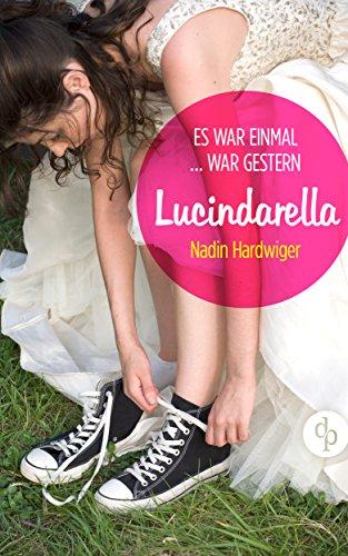 Lucindarella (Frauenroman, Liebesroman, Chicklit) (Kindle Single)