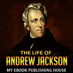 The Life of Andrew Jackson | My Ebook Publishing House