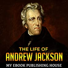 The Life of Andrew Jackson Audiobook by My Ebook Publishing House Narrated by Matt Montanez