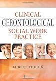 Clinical Gerontological Social Work Practice, Robert Youdin, 0826129897