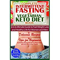 Complete Intermittent Fasting and Vegetarian Keto Diet Book: 2-in-1 Ultimate Guide to Fast Weight Loss and Healthy Life for Women and Men - Delicious ... in a Short Time with No Risk to Your Health
