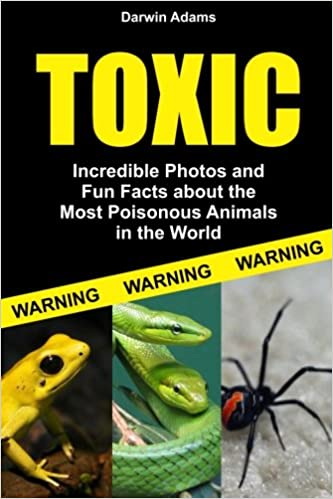 Descargar gratis Toxic: Incredible Pictures And Fun Facts About The Most Poisonous Animals In The World PDF