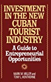 Investment in the New Cuban Tourist Industry, Mark M. Miller and Tony L. Henthorne, 1567200923
