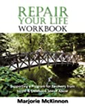 REPAIR Your Life Workbook: Supporting a Program of Recovery from Incest & Childhood Sexual Abuse