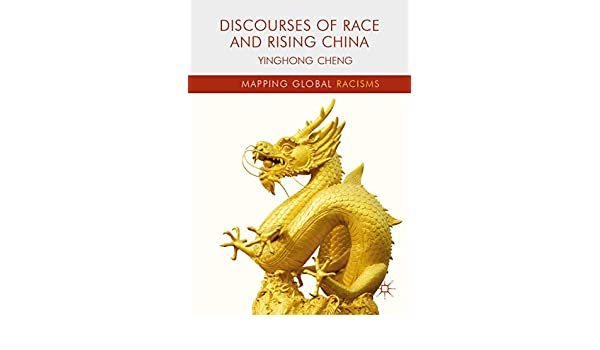 Discourses of Race and Rising China (Mapping Global Racisms ...